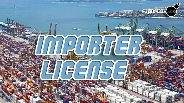 Importer License and Everything that You Need to Know About It